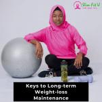 Keys to Long Term Weightloss Maintenance